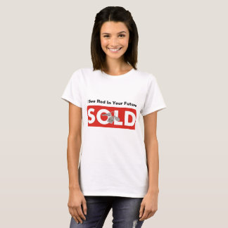 I See Red In Your Future Red Real Estate Sold Sign T-Shirt