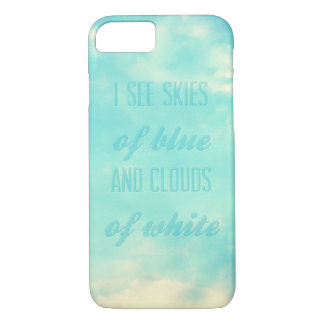 I see skies of blue and clouds of white iPhone 7 case