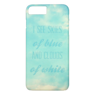 I see skies of blue and clouds of white iPhone 7 plus case