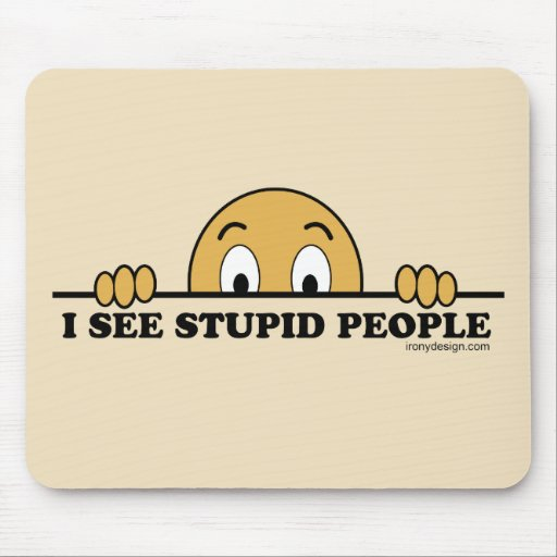 I See Stupid People Mouse Pads