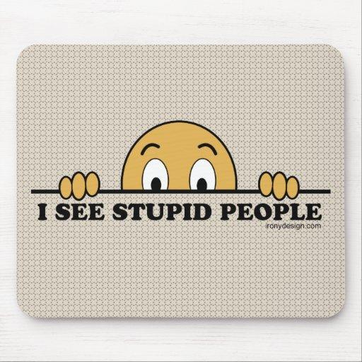 I See Stupid People Mousepad