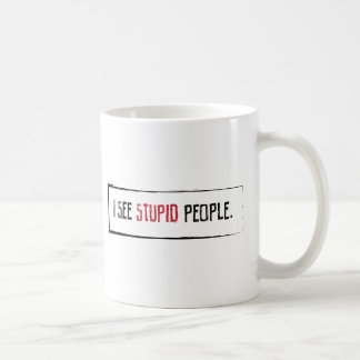 I See Stupid People Classic White Coffee Mug