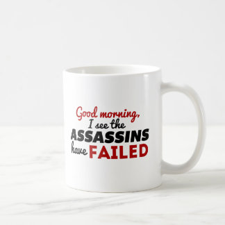 I See The Assassins Have Failed. Coffee Mug