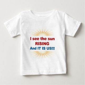 I See the Sun Rising and It is Us! Baby T-Shirt