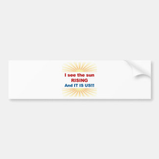 I See the Sun Rising and It is Us! Bumper Sticker