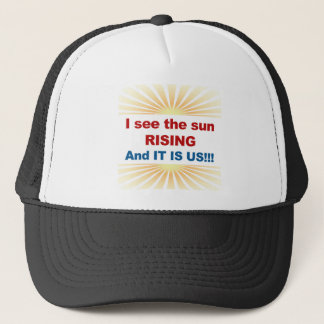 I See the Sun Rising and It is Us! Trucker Hat