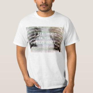 I SEE THINGS IN YOU OTHERS DON'T T-Shirt