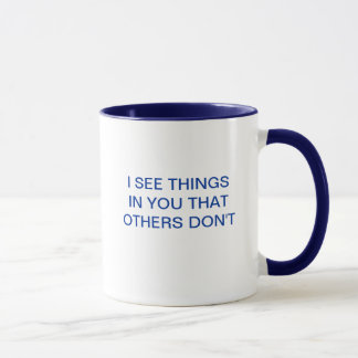 I SEE THINGS IN YOU THAT OTHERS DON'T MUG