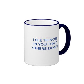 I SEE THINGS IN YOU THAT OTHERS DON'T RINGER MUG