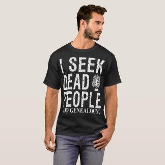 I Seek Dead People I Do Genealogy T-Shirt