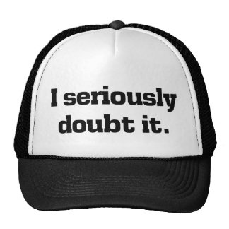 I Seriously Doubt It Trucker Hat