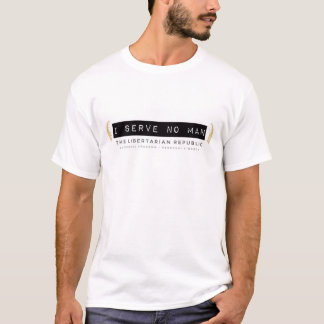 """""""I Serve No Man"""" Men's T-shirt"""