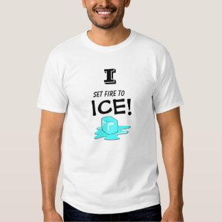 I SET FIRE TO ICE! SHIRT