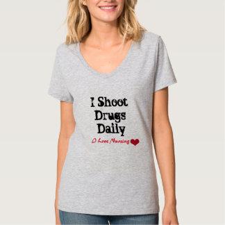 I Shoot Drugs Daily I <3 Nursing T-Shirt