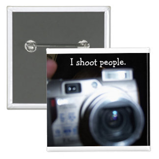 I shoot people. 15 cm square badge