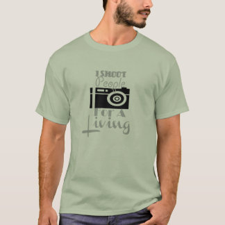 """ I shoot people for a living"" T-Shirt! T-Shirt"