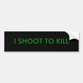 I SHOOT TO KILL BUMPER STICKER