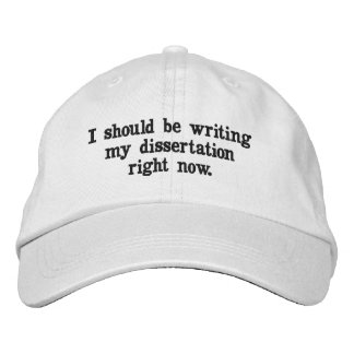 I should be writing my dissertation right now hat. embroidered hat