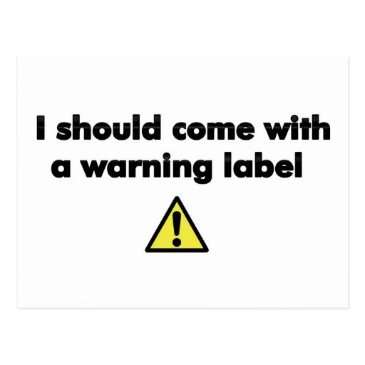 I should come with a warning label post cards