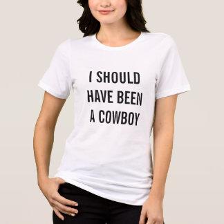 I Should Have Been a Cowboy T-Shirt