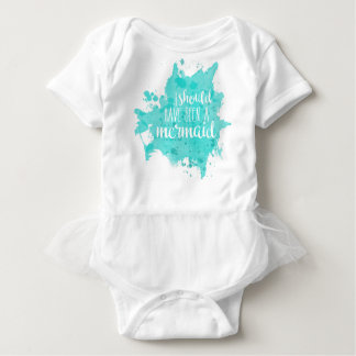 I Should Have Been A Mermaid Baby Bodysuit
