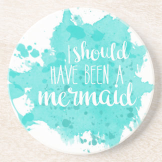 I Should Have Been A Mermaid Coaster