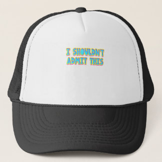 I shouldn't admit this trucker hat