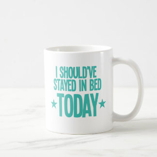 I should've stayed in bed today coffee mug