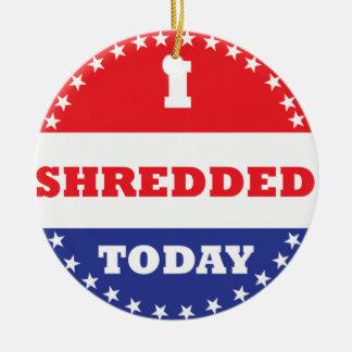 I Shredded Today Ceramic Ornament