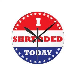 I Shredded Today Round Clock