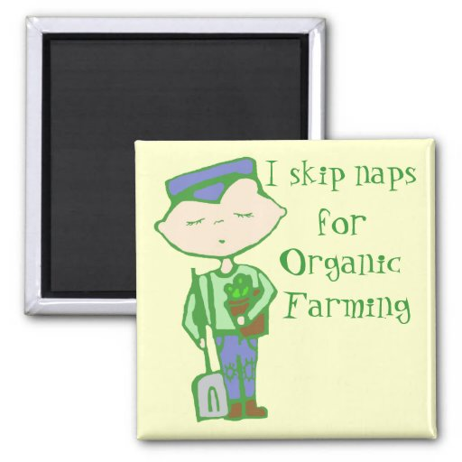 i skip naps for organic farming magnet