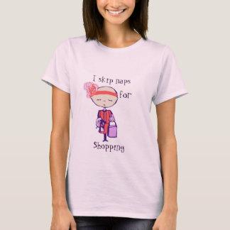 i skip naps for shopping T-Shirt