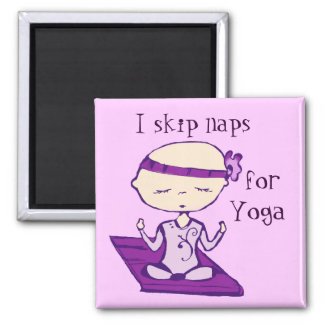 I skip naps for yoga magnet