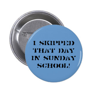 I skipped that day in Sunday school Pinback Button