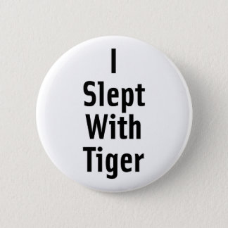 I Slept With Tiger 6 Cm Round Badge