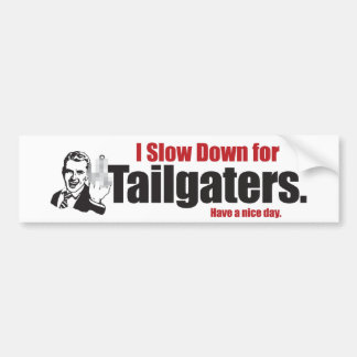 I slow down for tailgaters bumper sticker