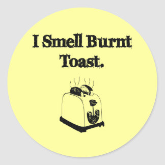 I Smell Burnt Toast Classic Round Sticker