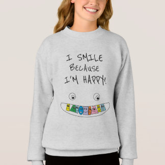 I SMILE BECAUSE I'M HAPPY Cute Smiley Toothy Mouth Sweatshirt