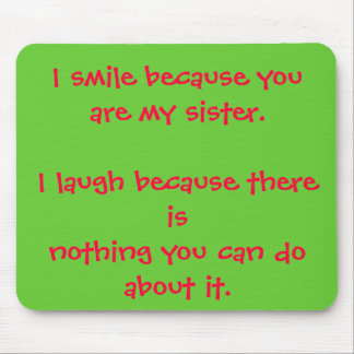 I smile because you are my sister.I laugh becau... Mouse Pad