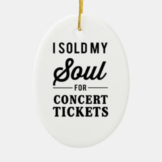 I Sold My Soul for Concert Tickets Ceramic Ornament