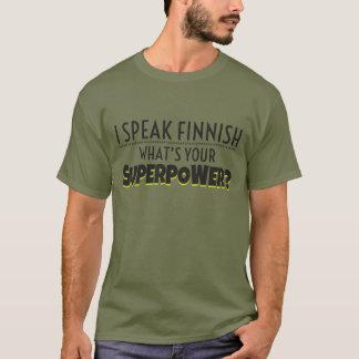 I speak Finnish. What's your Superpower? T-Shirt