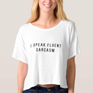 I Speak Fluent Sarcasm Crop Top T Shirt