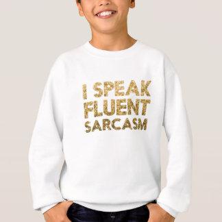 I speak fluent sarcasm sweatshirt