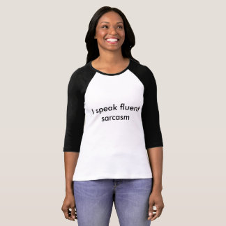 'I speak fluent sarcasm' t-shirt 3/4 sleeves