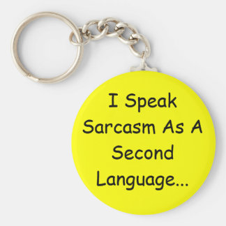 I Speak Sarcasm As A Second Language... Key Ring