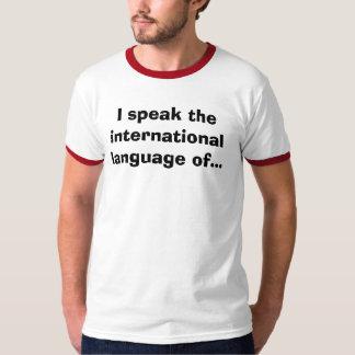 I speak the international language of... T-Shirt