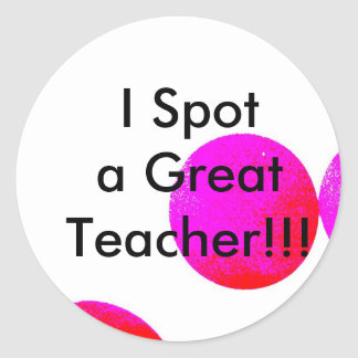 , I Spot a Great Teacher!!! Classic Round Sticker