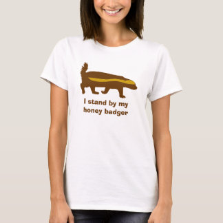 I stand by my honey badger T-Shirt