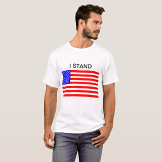 i STAND FOR THE  National Anthem AND FLAG T-Shirt
