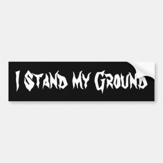 I Stand My Ground Bumper Sticker